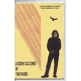 A Dozen Cold Ones by Two Rivers: Native American Poetry in an Urban Setting: E. Donald Two Rivers: 9781877636158: Books