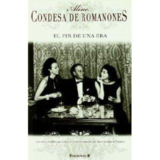 EL FIN DE UNA ERA (NoFicción/Crónica): CONDESA DE ROMANONES ALINE: 9788466643870: Books