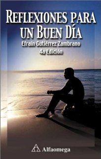 Reflexiones para un buen dia: Efrain Gutierrez Zambrano: 9789701506813: Books