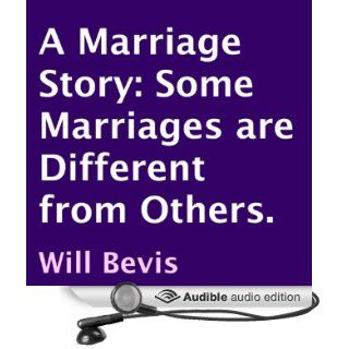 A Marriage Story: Some Marriages Are Different from Others (Audible Audio Edition): Will Bevis, Dai Kornberg: Books