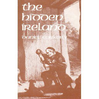The Hidden Ireland: A Study of Gaelic Munster in the Eighteenth Century: Daniel Corkery: 9780717100798: Books