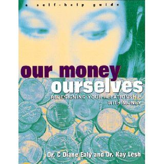 Our Money Ourselves: Redesigning Your Relationship with Money: C. Diane Ealy Ph.D., Kay Lesh Ph.D.: 9780814479995: Books