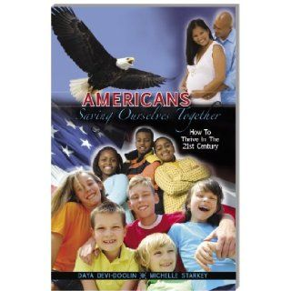 Americans Saving Ourselves Together: How to Thrive in the 21st Century: Daya Devi Doolin, Michelle Starkey, Inez Bracy, Jerrie DeRose, CeeCee Sneed: 9781877945168: Books