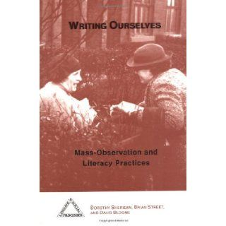 Writing Ourselves: Mass Observation and Literacy Practices (Language & Social Processes) (9781572732780): Dorothy Sheridan, Brian V. Street, David Bloome: Books