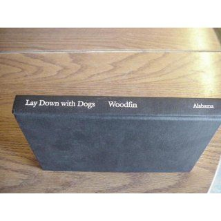 Lay Down with Dogs: Hugh Otis Bynum and the Scottsboro First Monday Bombing: Byron Woodfin: 9780817308452: Books