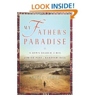 My Father's Paradise: A Son's Search for His Jewish Past in Kurdish Iraq: Ariel Sabar: 9781565124905: Books