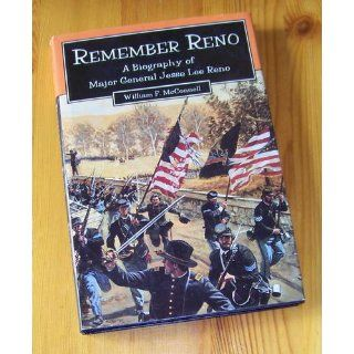 Remember Reno: A Biography of Major General Jesse Lee Reno: William F. McConnell: 9781572490208: Books