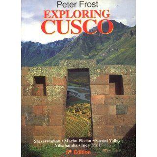 Exploring Cusco: Peter Frost: 9789972901560: Books