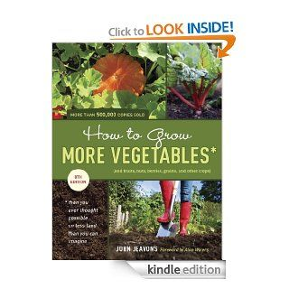 How to Grow More Vegetables, Eighth Edition: (and Fruits, Nuts, Berries, Grains, and Other Crops) Than You Ever Thought Possible on Less Land Than You(And Fruits, Nuts, Berries, Grains,) eBook: John Jeavons: Kindle Store