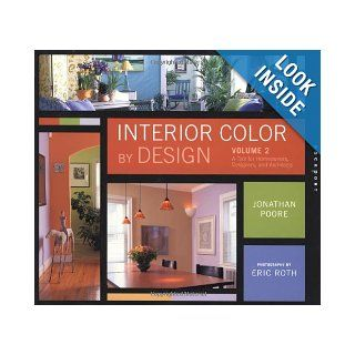 Interior Color By Design, Volume 2: A Design Tool for Homeowners, Designers, and Architects: Jonathan Poore, Eric Roth: 0080665307294: Books