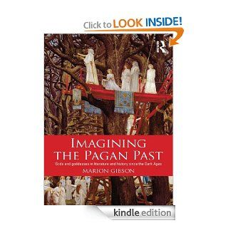 Imagining the Pagan Past Gods and Goddesses in Literature and History since the Dark Ages eBook Marion Gibson Kindle Store