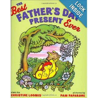 The Best Father's Day Present Ever Christine Loomis 9780399242533 Books