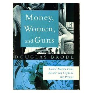 "Money, Women and Guns: Crime Movies from ""Bonnie and Clyde"" to the Present: Douglas Brode: 9780863699184: Books"