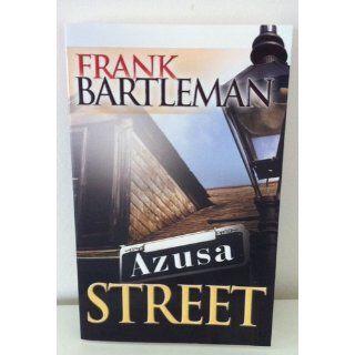 Azusa Street: Frank Bartleman: 9780883686386: Books