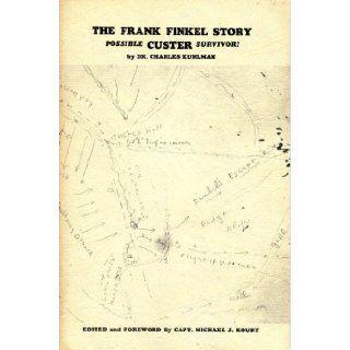 The Frank Finkel story: Possible Custer survivor?: Charles Kuhlman: Books