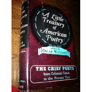 A Little Treasury of American Poetry; The Chief Poets from Colonial Times to the Present Day.: Oscar Williams: 9780684106663: Books