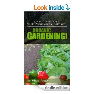 Quickly Learn How To Bullet Proof Your Veggies With Organic Gardening!   Kindle edition by Olivia Prince. Crafts, Hobbies & Home Kindle eBooks @ .