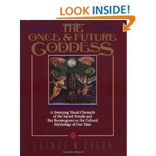 The Once and Future Goddess: A Sweeping Visual Chronicle of the Sacred Female and Her Reemergence in the Cult: Elinor Gadon: 9780062503541: Books