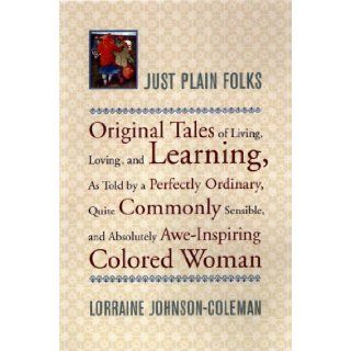 Just Plain Folks: Original Tales of Living, Loving, Longing, and Learning, As Told by a Perfectly Ordinary, Quite Commonly Sensible, and Absolutely Awe Inspiring colore: Lorraine Johnson Coleman: 9780316460842: Books