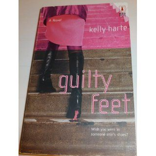 Guilty Feet: Kelly Harte: 9780373250264: Books