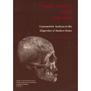 Skull Shapes and the Map: Craniometric Analyses in the Dispersion of Modern Homo (Papers of the Peabody Museum): 9780873652056: Social Science Books @