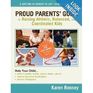 Proud Parents' Guide to Raising Athletic, Balanced, and Coordinated Kids: A Lifetime of Benefit in Just 10 Minutes a Day: Karen Ronney: 9780785228226: Books
