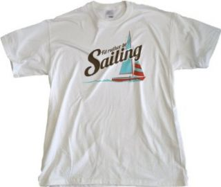 Ann Arbor T Shirt Co. Men's I'D Rather Be Sailing T Shirt: Clothing