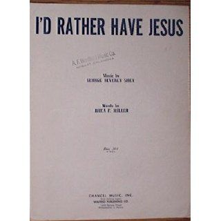 I'd Rather Have Jesus   Music by George Beverly Shea: Rhea F. Miller: Books