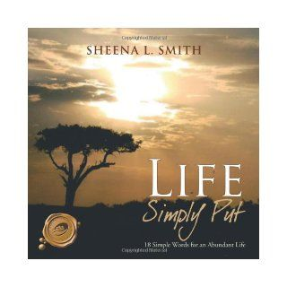 Life Simply Put: 18 Simple Words for an Abundant Life: Sheena L. Smith: 9781466923232: Books