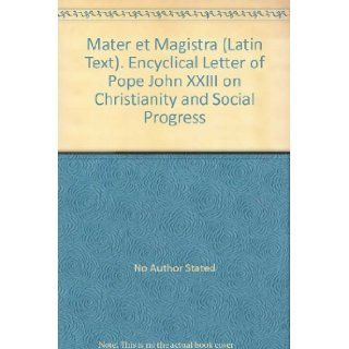 Mater et Magistra (Latin Text). Encyclical Letter of Pope John XXIII on Christianity and Social Progress: No Author Stated: Books