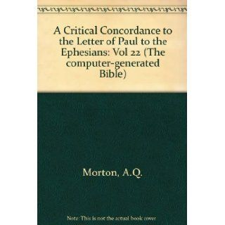 Critical Concordance to the Letter of Paul to the Ephesians (Computer Bible) (Vol 22): Andrew Queen Morton: 9780935106176: Books