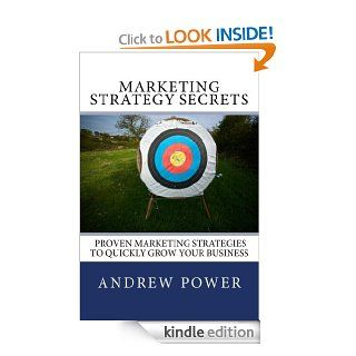 Marketing Strategy Secrets   Proven Marketing Strategies To Quickly Grow Your Business   Kindle edition by Andrew Power. Business & Money Kindle eBooks @ .