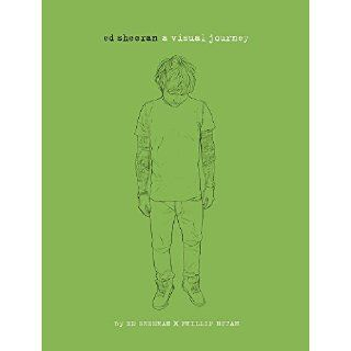Ed Sheeran: A Visual Journey: Ed Sheeran, Phillip Butah: 9780762456963: Books