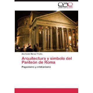 Arquitectura y s�mbolo del Pante�n de Roma: Paganismo y cristianismo (Spanish Edition): Ana Isabel Bernal Trivi�o: 9783845491615: Books
