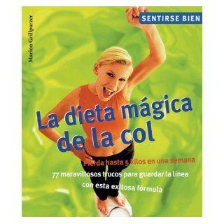 La dieta magica de la col: Pierda hasta 5 kilos en una semana, 77 maravillosos trucos para guardar la linea con esta exitosa formula (Sentirse bien series): Marion Grillparzer, Martina Kittler: 9788497642729: Books