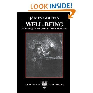 Well Being Its Meaning, Measurement, and Moral Importance (Clarendon Paperbacks) (9780198248439) James Griffin Books
