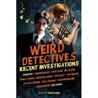 Weird Detectives: Recent Investigations: Neil Gaiman, Caitlin R. Kiernan, Paula Guran, Simon R. Green, Charlaine Harris, Joe R. Lansdale: 9781607013846: Books