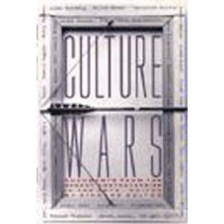 Culture Wars: Documents from the Recent Controversies in the Arts: Richard Bolton: 9781565840119: Books