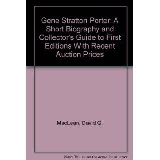 Gene Stratton Porter: A Short Biography and Collector's Guide to First Editions With Recent Auction Prices: David G. MacLean: 9780917902048: Books