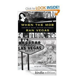 When the Mob Ran Vegas: Stories of Money, Mayhem and Murder eBook: Steve Fischer: Kindle Store