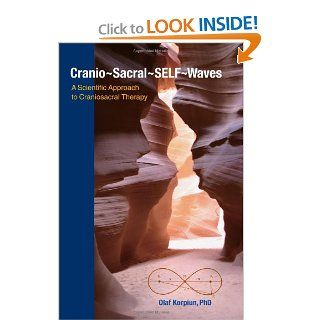 Cranio Sacral SELF Waves: A Scientific Approach to Craniosacral Therapy (9781556439612): Olaf J. Korpiun Ph.D., Christian Schopper M.D.: Books
