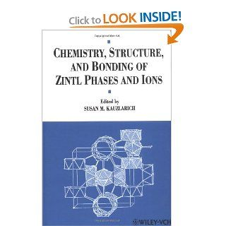 Chemistry, Structure, and Bonding of Zintl Phases and Ions: Selected Topics and Recent Advances (Chemistry of Metal Clusters) (9780471186199): S. M. Kauzlarich: Books