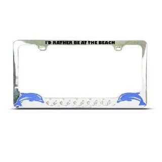 Rather Be At Beach Dolphins Dolphin License Plate Frame Tag Holder: Automotive