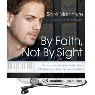 By Faith, Not By Sight: The Inspirational Story of a Blind Prodigy, a Life Threatening Illness, and an Unexpected Gift (Audible Audio Edition): Scott MacIntyre, Todd MacIntyre: Books