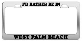 I'D RATHER BE IN WEST PALM BEACH License Plate Frame Car Accessories Gift: Automotive