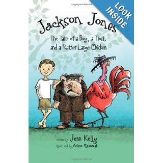 Jackson Jones, Book 2: The Tale of a Boy, a Troll, and a Rather Large Chicken: Jennifer L. Kelly: 9780310722946:  Kids' Books