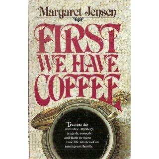 First We Have Coffee: Margaret Jensen: 9781565074248: Books