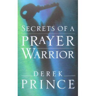 Secrets of a Prayer Warrior (9780800794651): Derek Prince: Books