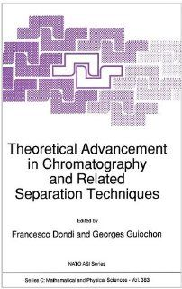 Theoretical Advancement in Chromatography and Related Separation Techniques (NATO Science Series C: (closed)): F. Dondi, Georges Guiochon: 9780792319917: Books