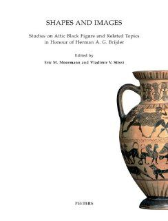 Shapes and Images: Studies on Attic Black Figure and Related Topics in Honour of Herman A.G. Brijder (Babesch Supplementa) (9789042922211): EM Moormann, V.V. Stissi: Books
